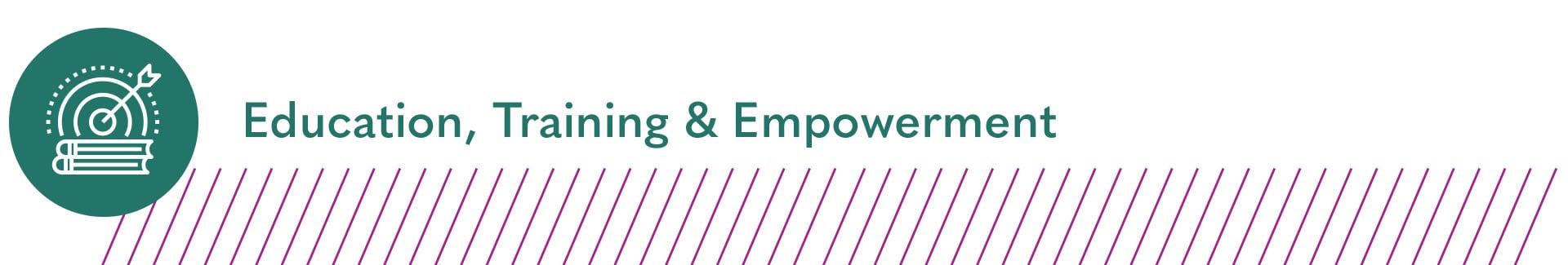Education, Training & Empowerment