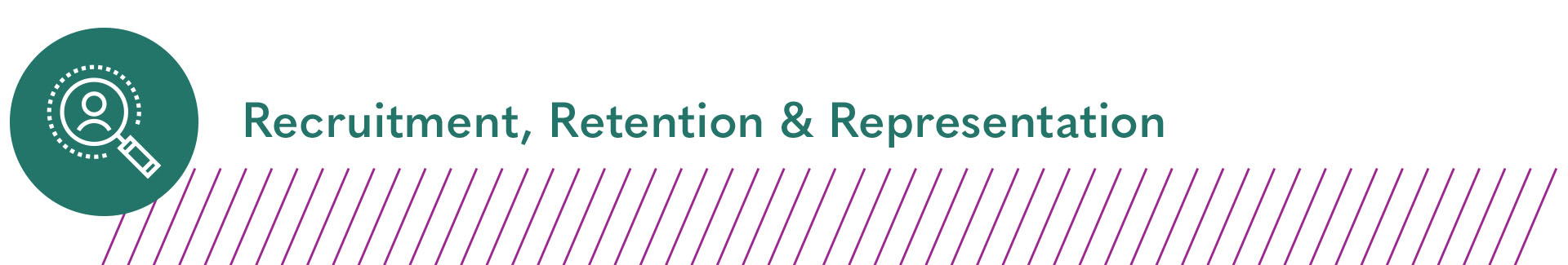 Recruitment, Retention & Representation